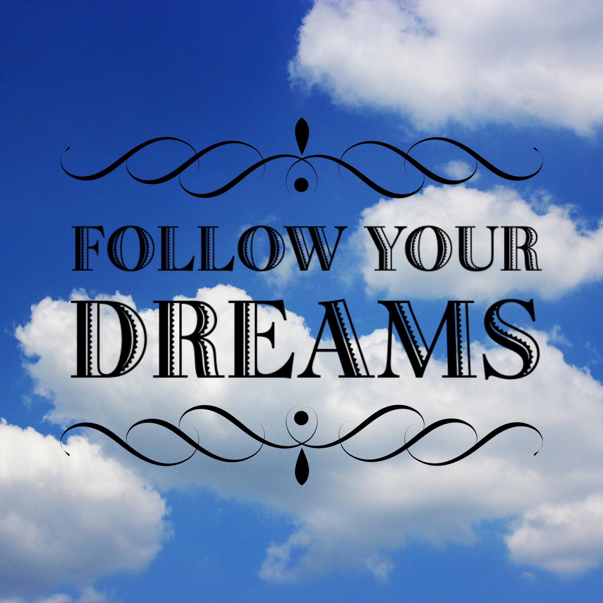 To Follow Your Dreams